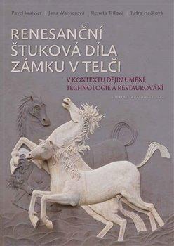 Obálka titulu Renesanční štuková díla zámku v Telči v kontextu dějin umění, technologie a restaurování