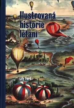 Obálka titulu Ilustrovaná historie létání