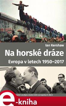 Obálka titulu Na horské dráze: Evropa v letech 1950-2017