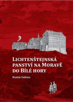 Obálka titulu Lichtenštejnská panství na Moravě do Bílé hory