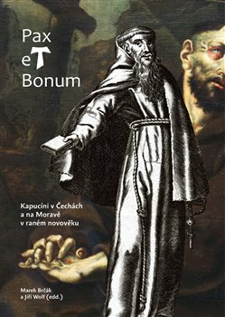 Obálka titulu Pax et Bonum. Kapucíni v Čechách a na Moravě v raném novověku
