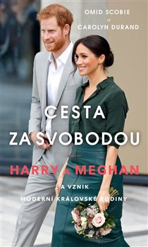 Obálka titulu Cesta za svobodou: Harry a Meghan a vznik moderní královské rodiny