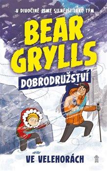 Obálka titulu Bear Grylls 1: Dobrodružství ve velehorách