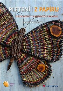 Pletení z papíru. Nejen košíky z papírových pramenů - Monika Králíková