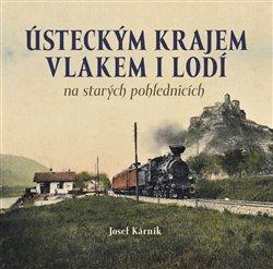 Obálka titulu Ústeckým krajem vlakem i lodí na starých pohlednicích