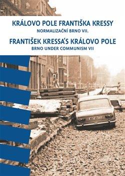 Obálka titulu Královo Pole Františka Kressy. Normalizační Brno VII.