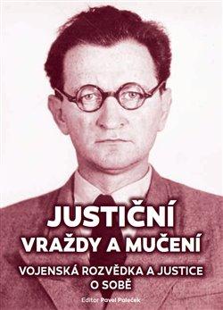 Obálka titulu Justiční vraždy a mučení. Vojenská rozvědka a justice o sobě.