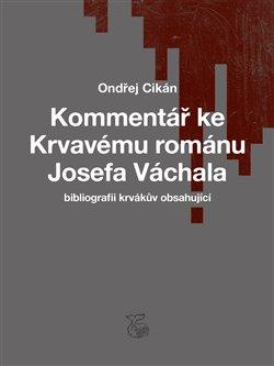 Obálka titulu Kommentář ke Krvavému románu Josefa Váchala