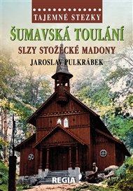 Tajemné stezky - Šumavská toulání - slzy stožecké Madony
