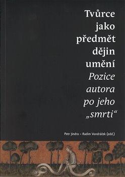 Obálka titulu Tvůrce jako předmět dějin umění. Pozice autora po jeho