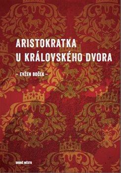 Obálka titulu Aristokratka u královského dvora