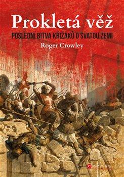 Obálka titulu Prokletá věž: Poslední bitva křižáků o Svatou zemi