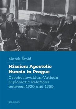 Obálka titulu Mission: Apostolic Nuncio in Prague