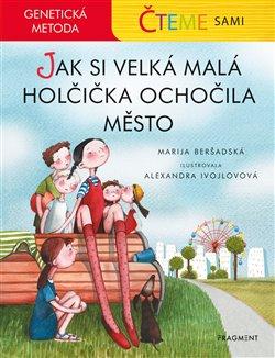 Obálka titulu Čteme sami – genetická metoda -Jak si velká malá holčička ochočila město