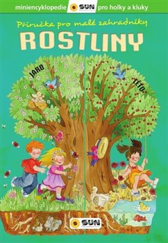 Příručka pro malé zahradníky Rostliny ( miniencyklopedie pro holky a kluky )