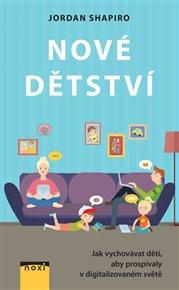 Nové dětství - Jak vychovávat děti, aby prospívaly v digitalizovaném světě