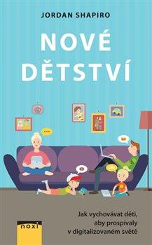 Obálka titulu Nové dětství - Jak vychovávat děti, aby prospívaly v digitalizovaném světě