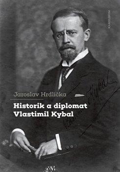 Obálka titulu Historik a diplomat Vlastimil Kybal