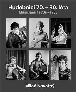 Obálka titulu Miloň Novotný - Hudebníci 70. – 80. léta