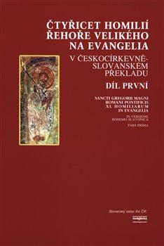 Obálka titulu Čtyřicet homilií Řehoře Velikého na evangelia v českocírkevněslovanském překladu 1.díl
