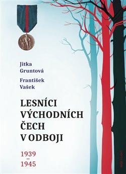 Obálka titulu Lesníci východních Čech v odboji 1939-1945