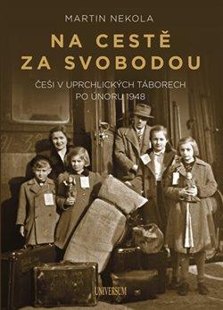 Obálka titulu Na cestě za svobodou: Češi v uprchlických táborech po únoru 1948