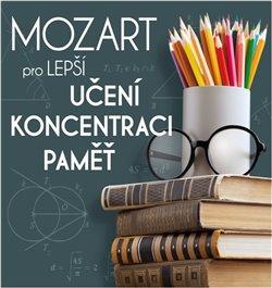 Obálka titulu Mozart pro lepší učení, koncentraci a paměť / Učte se chytře s Mozartem!