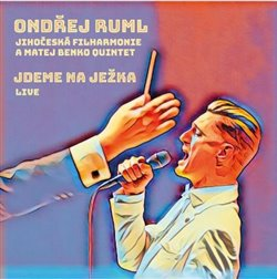 Jdeme na Ježka - Ondřej Ruml, Jihočeská filharmonie, Matej Benko Quintet