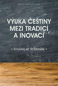 Obálka titulu Výuka češtiny mezi tradicí a inovací
