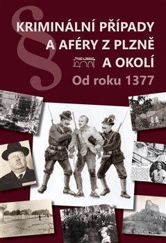 Obálka titulu Kriminální případy a aféry z Plzně a okolí