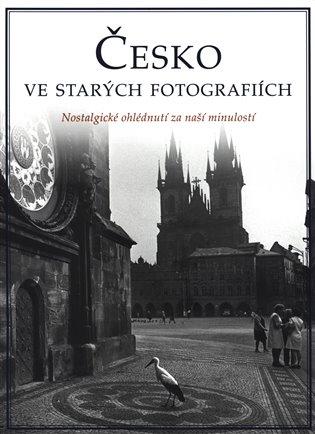 ČESKO VE STARÝCH FOTOGRAFIÍCH