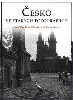 Obálka titulu Česko ve starých fotografiích