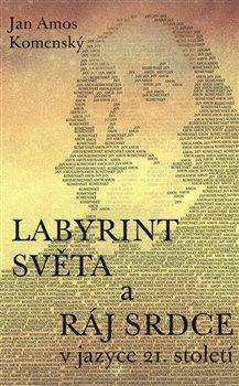 Obálka titulu Labyrint světa a ráj srdce - V jazyce 21. století