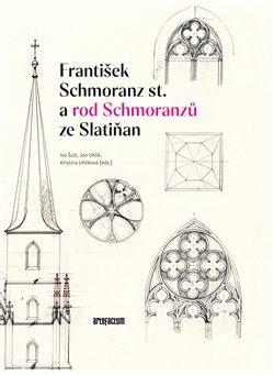 Obálka titulu František Schmoranz st. a rod Schmoranzů ze Slatiňan