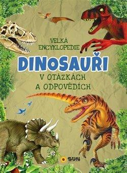 Velká encyklopedie - Dinosauři v otázkách a odpovědích