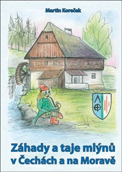 Záhady a taje mlýnů v Čechách a na Moravě