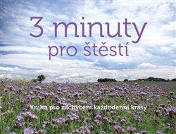 Obálka titulu 3 minuty pro štěstí - Kniha pro zachycení každodenní krásy