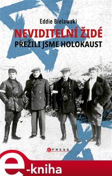 Obálka titulu Neviditelní Židé: Přežili jsme holokaust