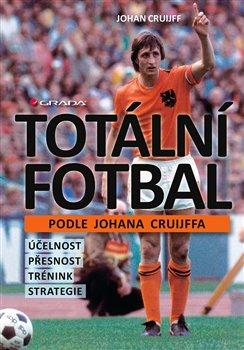 Totální fotbal podle Johana Cruijffa. účelnost, přesnost, trénink, strategie - Johan Cruijff
