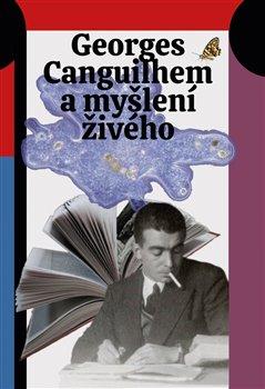 Obálka titulu Georges Canguilhem a myšlení živého