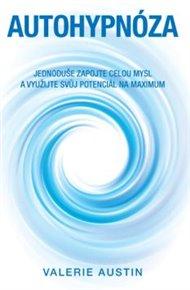 Autohypnóza – Jednoduše zapojte celou mysl a využijte svůj potenciál na maximum