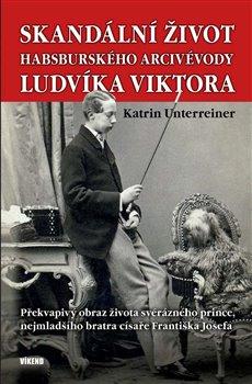 Obálka titulu Skandální život habsburského arcivévody Ludvíka Viktora