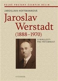 Jaroslav Werstadt (1888-1970). O minulosti pro přítomnost