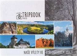 Obálka titulu TripBook Photo - Naše výlety po Středočeském kraji
