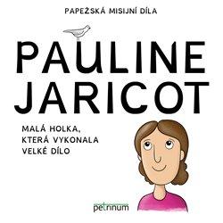 Obálka titulu Pauline Jaricot – malá holka, která vykonala velké dílo