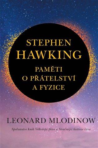 STEPHEN HAWKING PAMĚTI O PŘÁTELSTVÍ A FYZICE