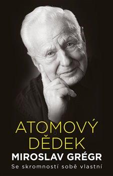 Obálka titulu Atomový dědek Miroslav Grégr: Se skromností sobě vlastní
