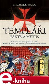 Templáři. Fakta a mýtus - Michael Haag