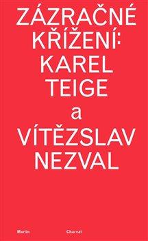 Obálka titulu Zázračné křížení: Karel Teige a Vítězslav Nezval