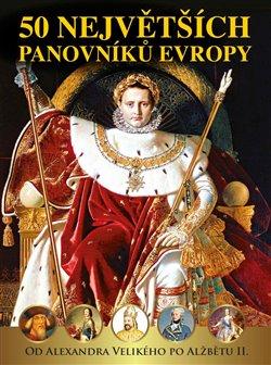 Obálka titulu 50 největších panovníků Evropy od Alexandra Velikého po Alžbětu II
